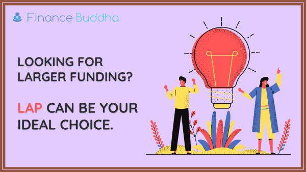 Looking for a larger funding? LAP can be your Ideal choice