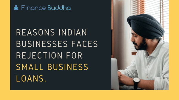 Reasons Indian Businesses Faces Rejection for Small Business Loans