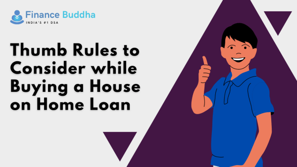 Thumb Rules to Consider while Buying a House on Home Loan