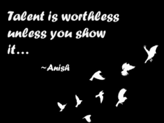 Show your Talent Quote by Anish