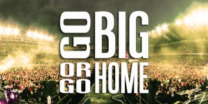 go-big-or-go-home