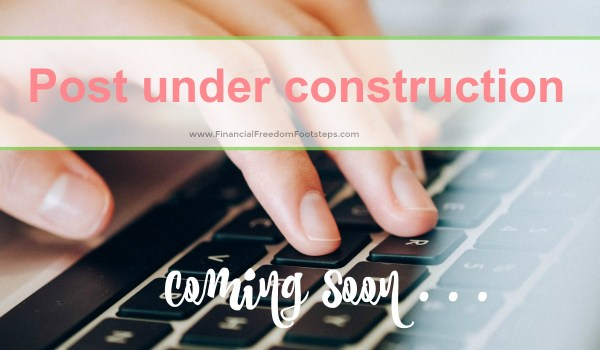 Post under construction - Coming soon - Financial Freedom Footsteps.com