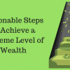 Actionable Steps to Achieve a Supreme Level of Wealth