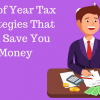 End of Year Tax Strategies That Can Save You Money