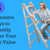 Inexpensive Ways to Instantly Increase Your Homes Value