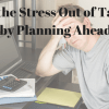 Take the Stress Out of Tax Day by Planning Ahead