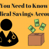 What You Need to Know About Medical Savings Accounts