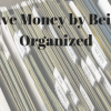 Save Money by Being Organized
