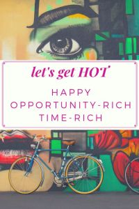let's get hot: happy, opportunity-rich, time-rich