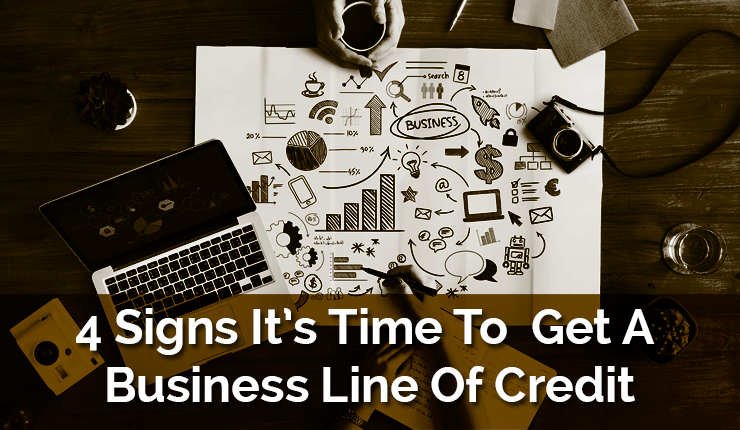 4 Signs It's Time To Get A Business Line Of Credit