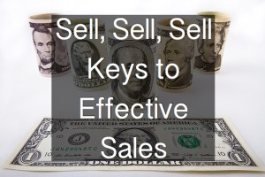 Sell, Sell, Sell - Keys to Effective Sales
