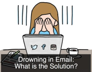 Drowning in Email:  What is the Solution?