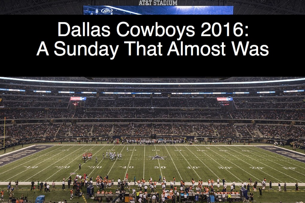 Dallas Cowboys 2016:  A Sunday That Almost Was