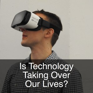 Is Technology Taking Over Our Lives?