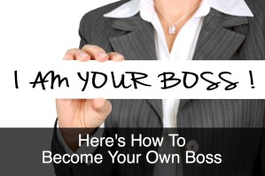 Here's How To Become Your Own Boss