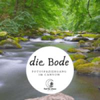 die Bode - Fotospaziergang im Harz