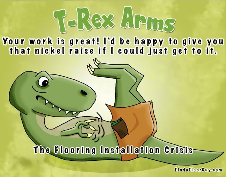 T-rex arms flooring installation crisis