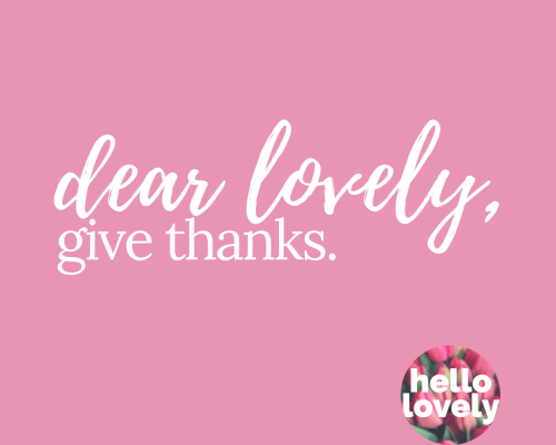 dear lovely give thanks