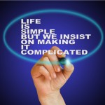 life is simple but we insist on makingit complicated