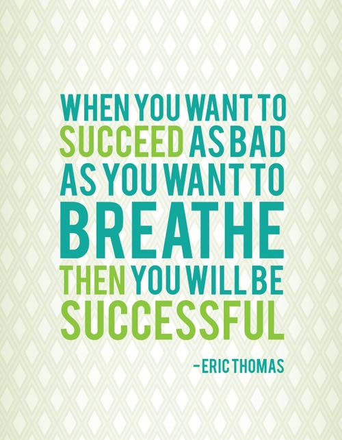 when-you-want-to-succeed-as-bad-as-you-want-to-breathe