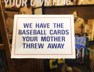 Sign in store: We have the baseball cards your mother threw away.