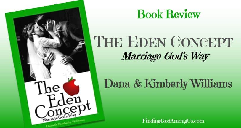 Book Review: The Eden Concept - Marriage God's Way. Biblically-based conservative guidance and practical examples for a God-centered marriage. By Dana and Kimberly Williams