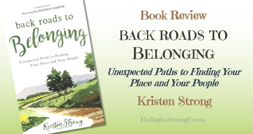 A motivational pep talk on belonging. back roads to Belonging Unexpected Paths to Finding Your Place and Your People By Kristen Strong