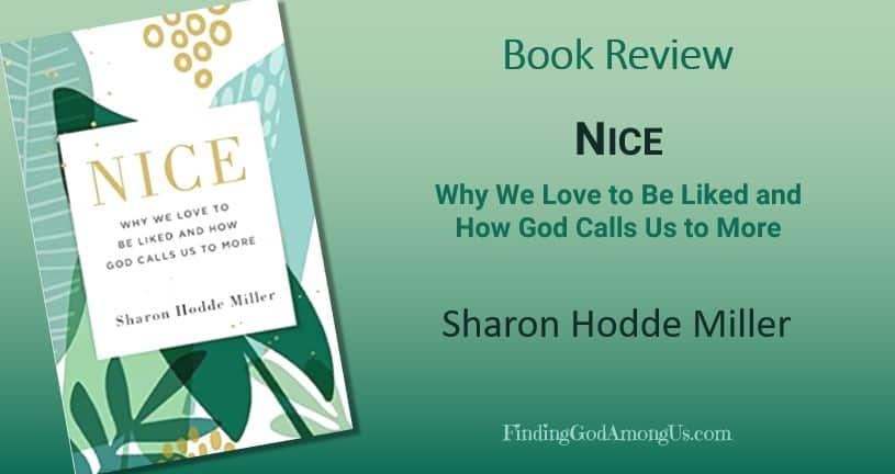 Christian Book Review: Nice. Author Sharon Hodde Miller. Book Reviewer Shirley Alarie. Why We Love to Be Liked and How God Calls Us to More