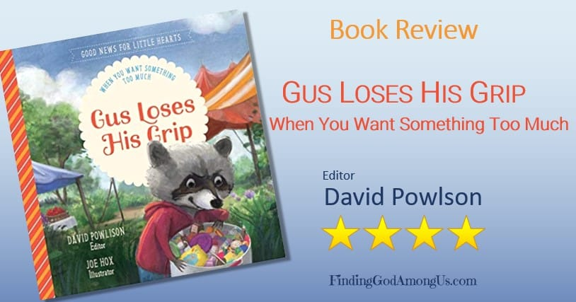 Book Review Gus Loses His Grip. Christian children nonfiction book. Editor David Powlison. Christian Children's Book Reviewer Shirley Alarie.