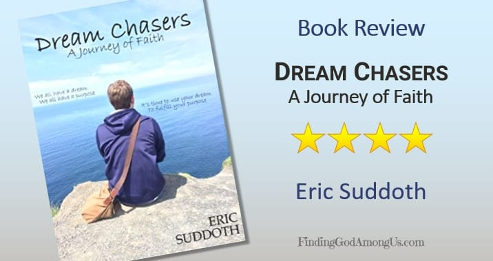 Dream Chasers Book Review. Christian books adult nonfiction. A Journey of Faith. Author Eric Suddoth. Christian Book Reviewer Shirley Alarie.