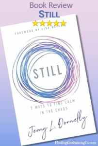 Still Book Review Christian Book Review Christian Inspiration adult nonfiction book. 7 Ways to Find Calm in the Chaos. Author Jenny L. Donnelly. Christian Book Reviewer Shirley Alarie.