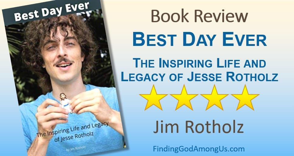 Best Day Ever Book Review. The Inspiring Life and Legacy of Jesse Rotholz. Author Jim Rotholz. Christian adult nonfiction book. Christian Book Reviewer Shirley Alarie.