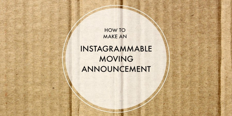 How to Make an Instagrammable Moving Announcement | Finding Mandee