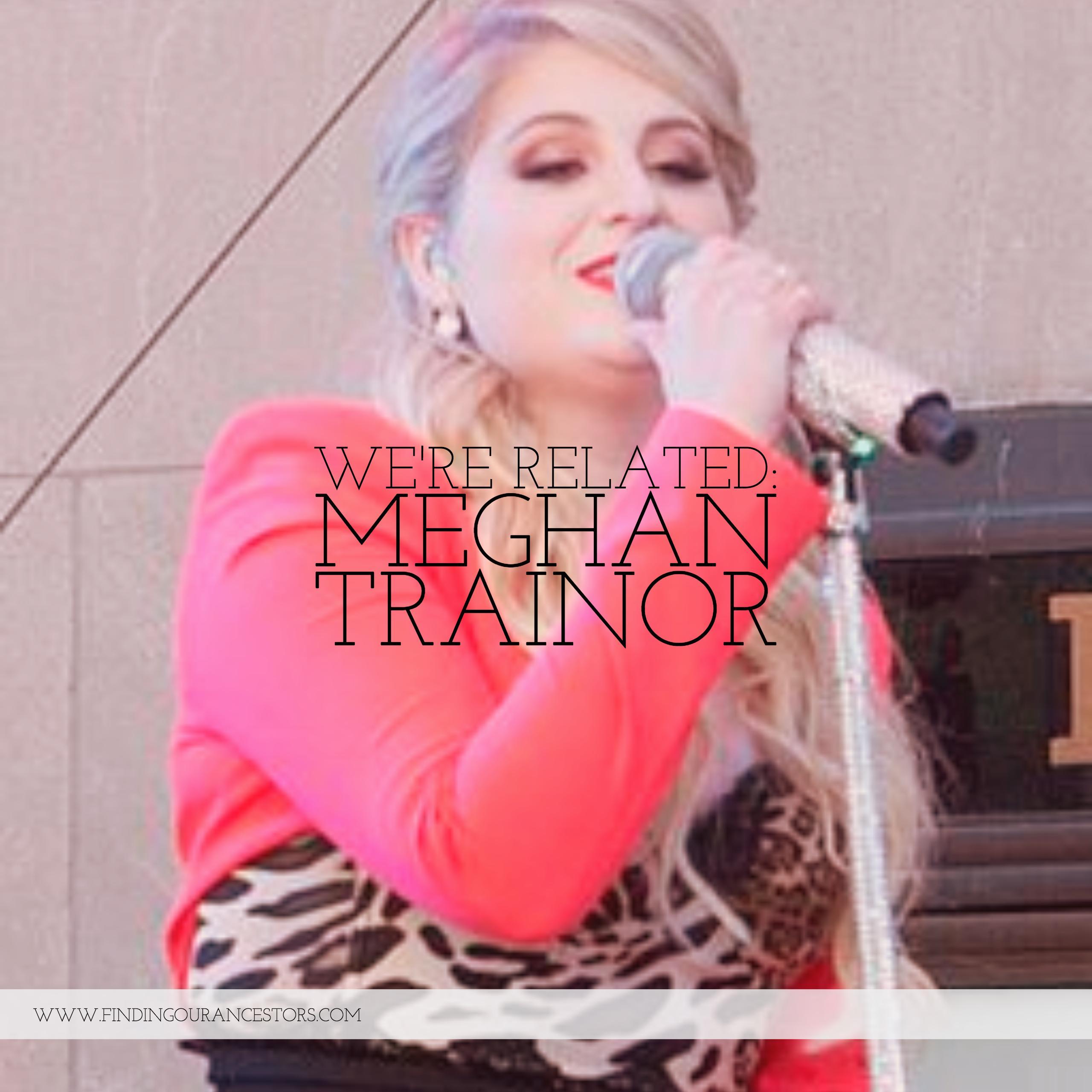We're Related: Meghan Trainor
