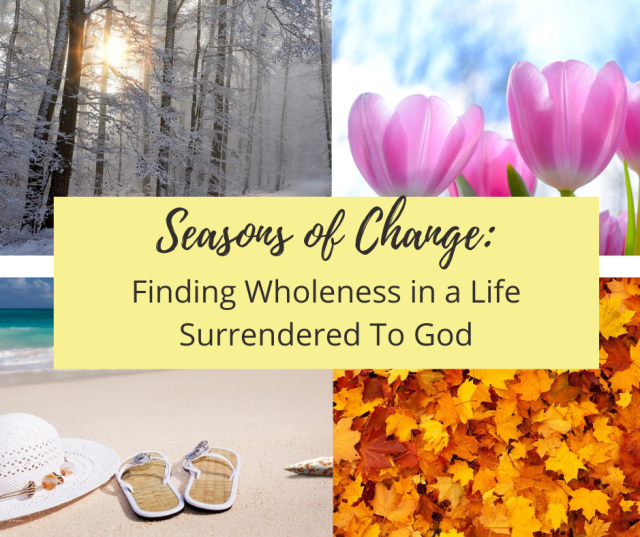 seasons of change a life surrendered to god
