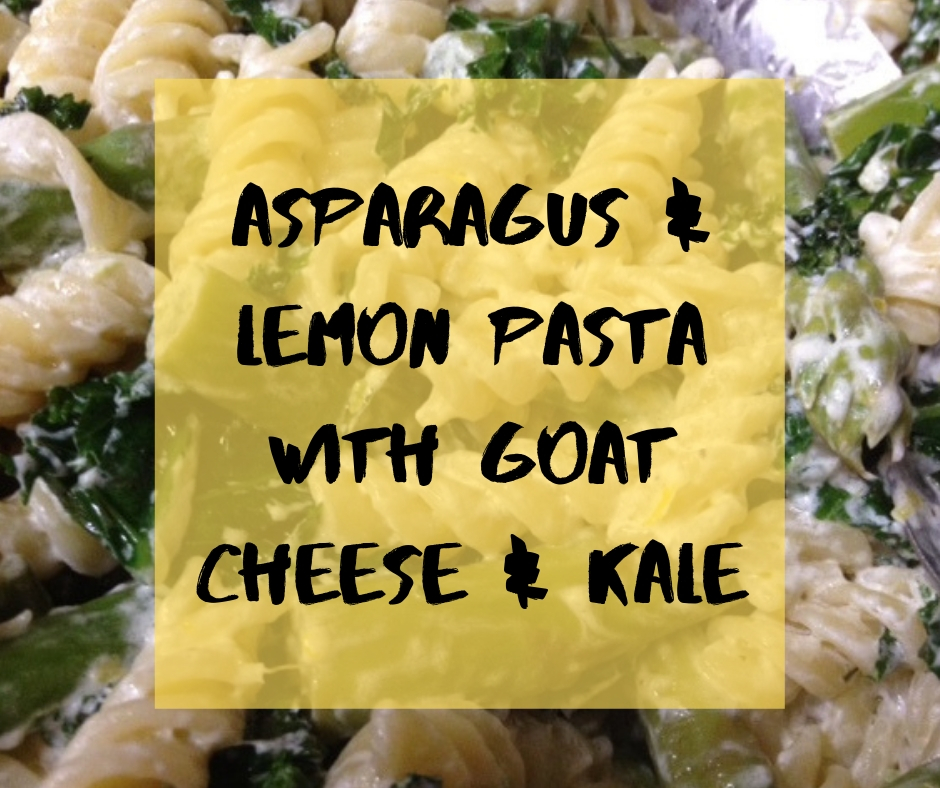 asparagus & lemon pasta with goat cheese & kale