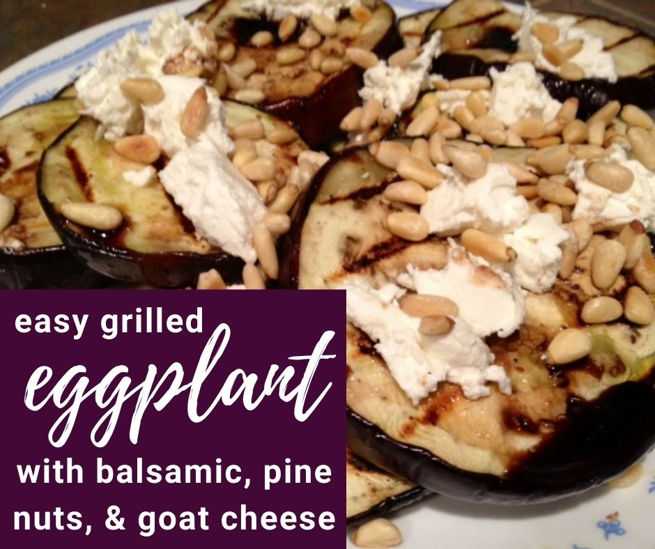 Grilled eggplant with balsamic, pine nuts, & goat cheese