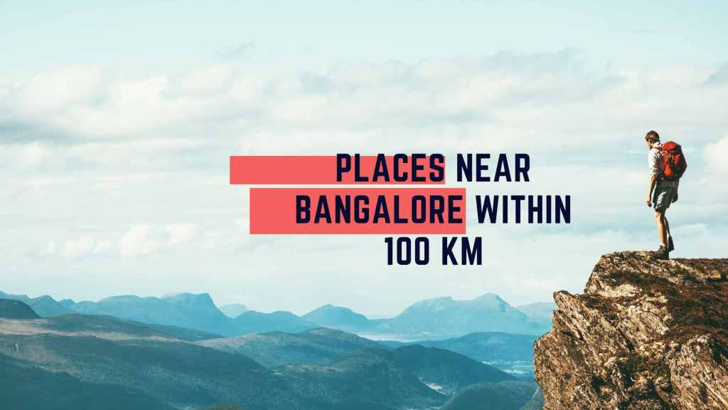 Places To Visit Near Bangalore Within 100 Kms