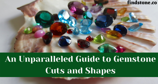 An Unparalleled Guide to Gemstone Cuts and Shapes