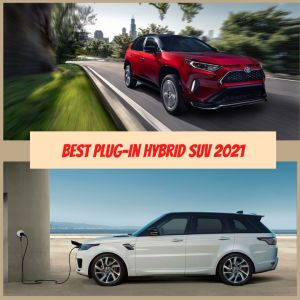 Read more about the article 12 Best PHEV SUV 2021: Most Anticipated Plug-in Hybrid Electric Crossover & SUV