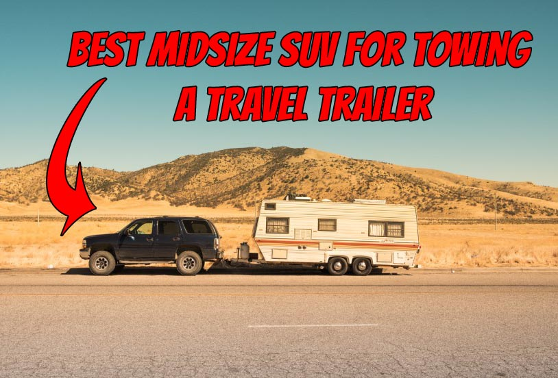 You are currently viewing Top 10 Best Midsize SUV for Towing a Travel Trailer