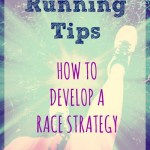 Running Tips – How to Develop a Race Strategy