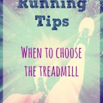 Running Tips – When to Choose the Treadmill