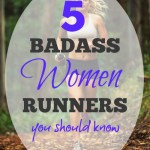 5 Badass Women Runners You Should Know