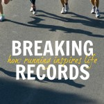 Breaking Records - how running inspires life
