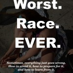 Worst Race EVER. The Just Run bloggers are sharing the race that went terribly wrong for them - how to avoid it, prepare for it, and learn from it