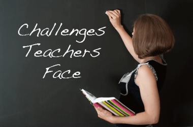 7 Biggest Challenges Teachers Face
