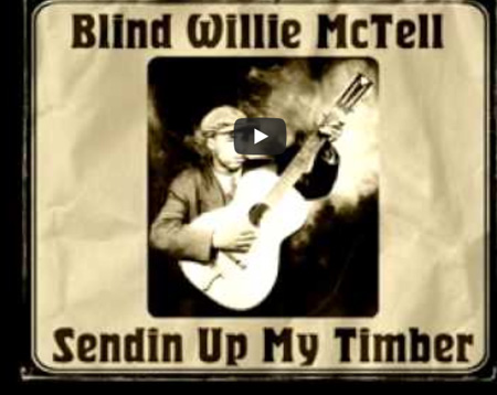 Blind Willie McTell – Sending Up My Timber