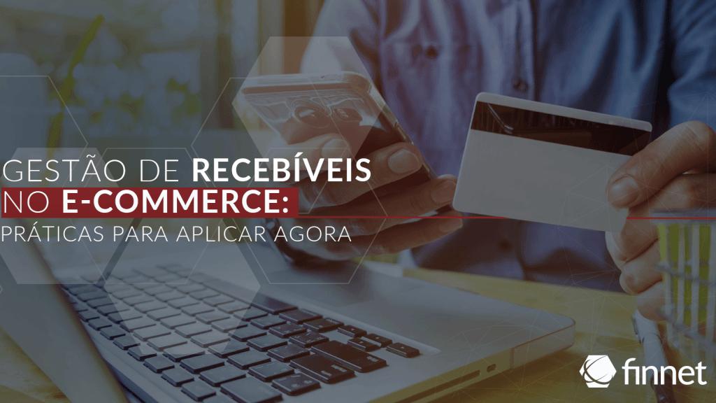 Gestão de recebíveis no E-Commerce: práticas para aplicar agora
