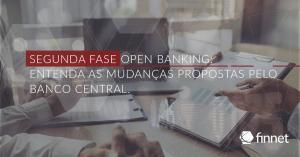 Segunda Fase Open Banking: Entenda as mudanças propostas pelo Banco Central.